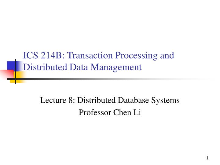 ics 214b transaction processing and distributed data management n.