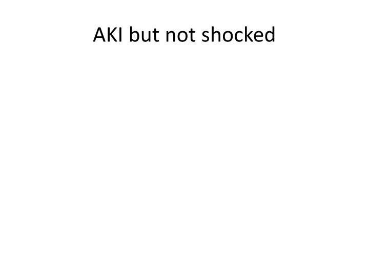 AKI but not shocked