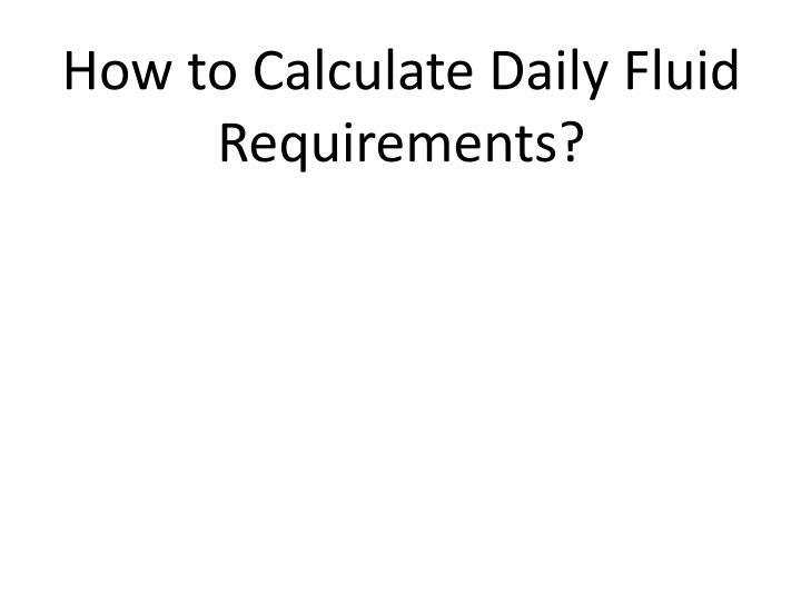 How to Calculate Daily Fluid Requirements?