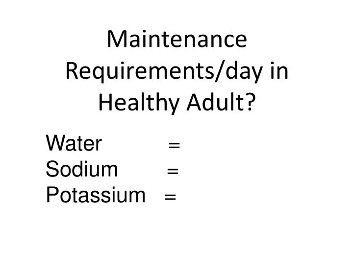 Maintenance Requirements/day in Healthy Adult?