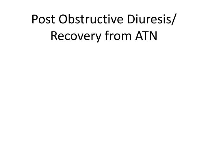 Post Obstructive Diuresis/ Recovery from ATN