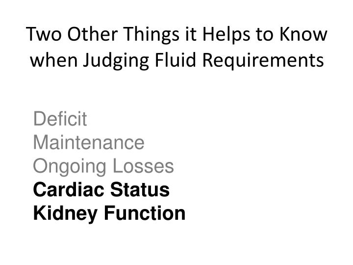 Two Other Things it Helps to Know when Judging Fluid Requirements