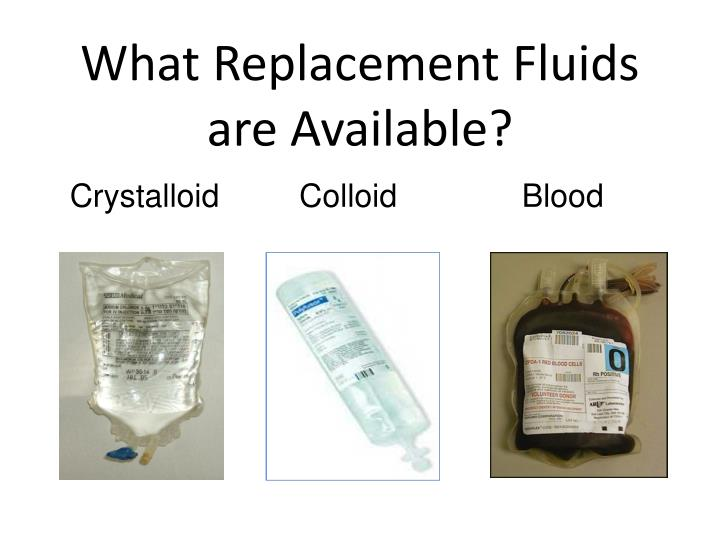 What Replacement Fluids are Available?