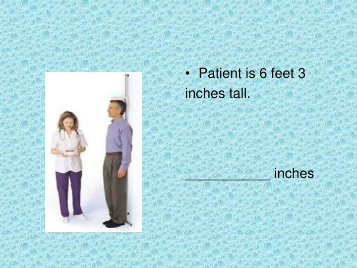 Patient is 6 feet 3
