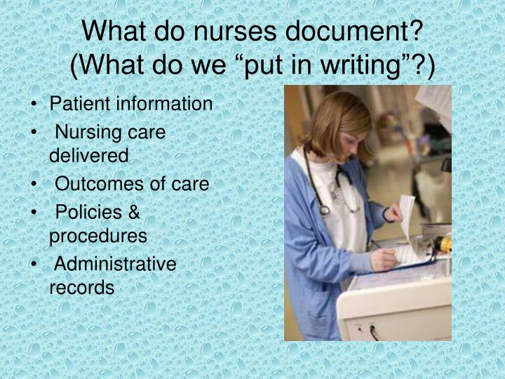 What do nurses document what do we put in writing