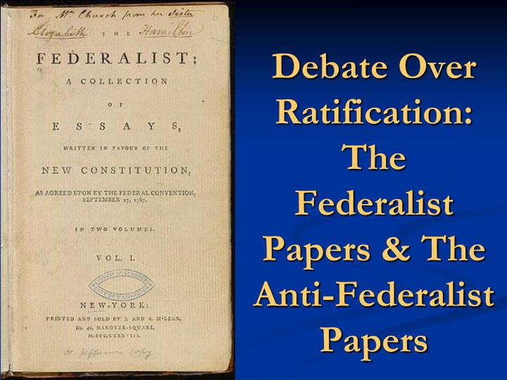 debate over ratification the federalist papers the anti federalist papers n.