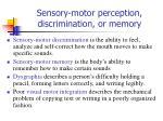 sensory motor perception discrimination or memory