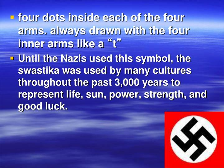 four dots inside each of the four arms. always drawn with the four inner arms like a