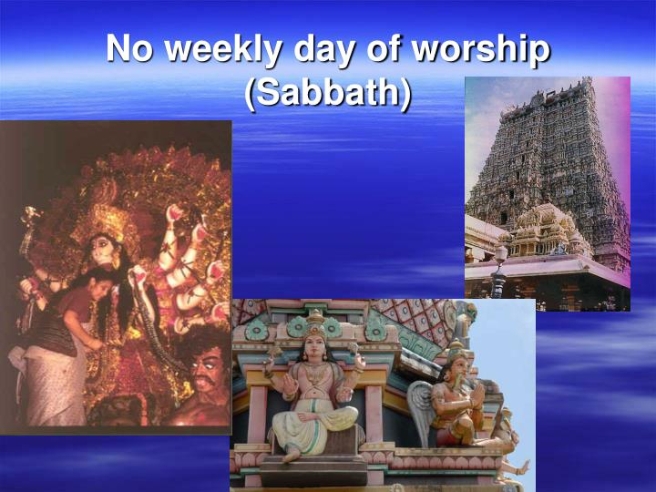 No weekly day of worship (Sabbath)