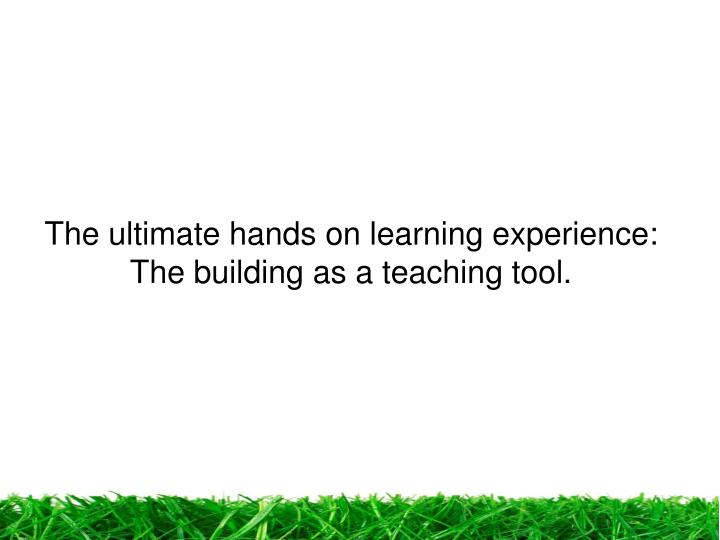 The ultimate hands on learning experience: