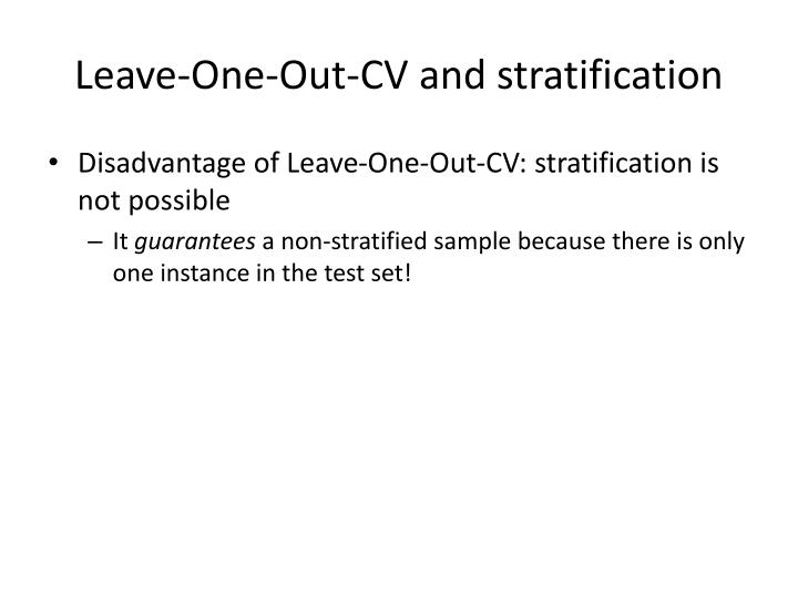 Leave-One-Out-CV and stratification