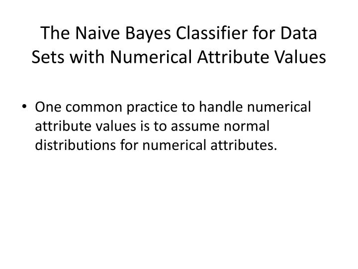The Naive Bayes Classifier for Data Sets with Numerical Attribute Values