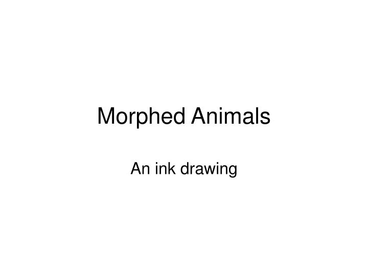 Morphed animals