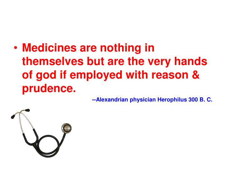 Medicines are nothing in themselves but are the very hands of god if employed with reason & prudence.