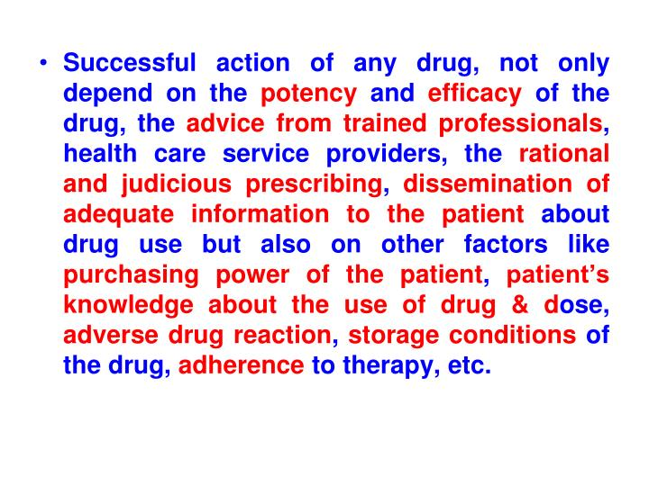 Successful action of any drug, not only depend on the