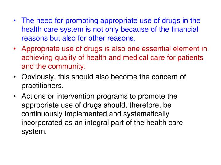 The need for promoting appropriate use of drugs in the health care system is not only because of the financial reasons but also for other reasons.