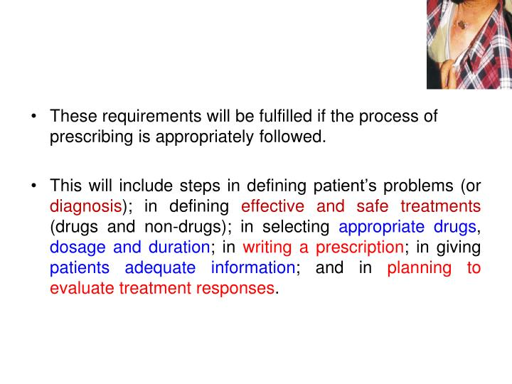 These requirements will be fulfilled if the process of prescribing is appropriately followed.