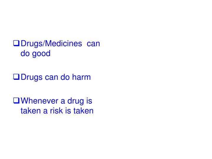 Drugs/Medicines  can do good