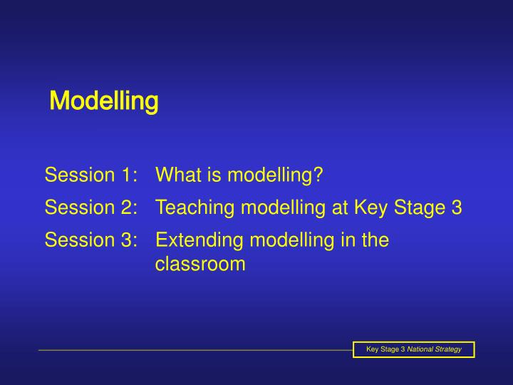 Session 1:What is modelling?