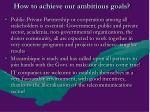 how to achieve our ambitious goals