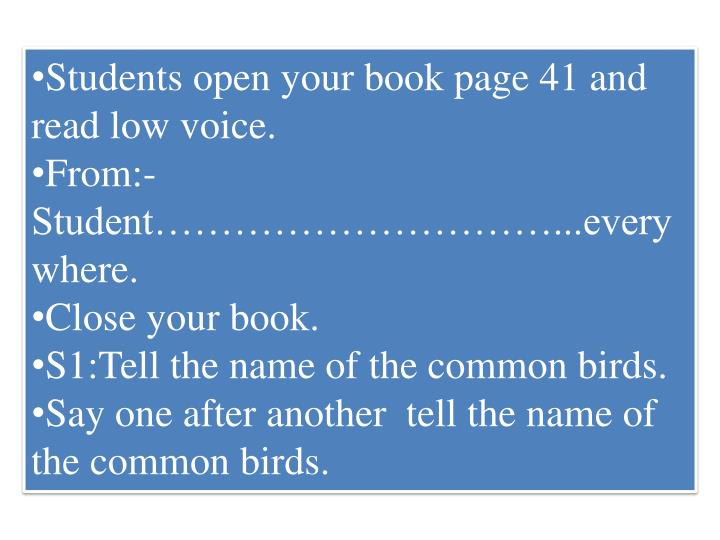 Students open your book page 41 and read low voice.