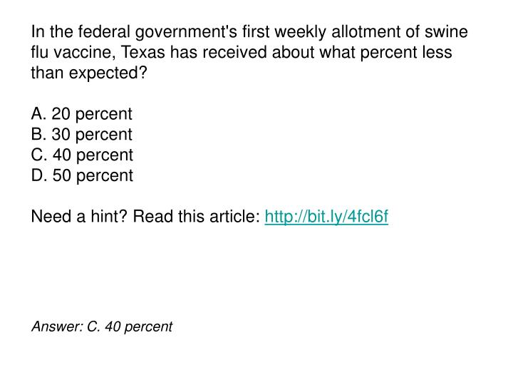 In the federal government's first weekly allotment of swine flu vaccine, Texas has received about wh...