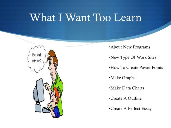 What i want too learn
