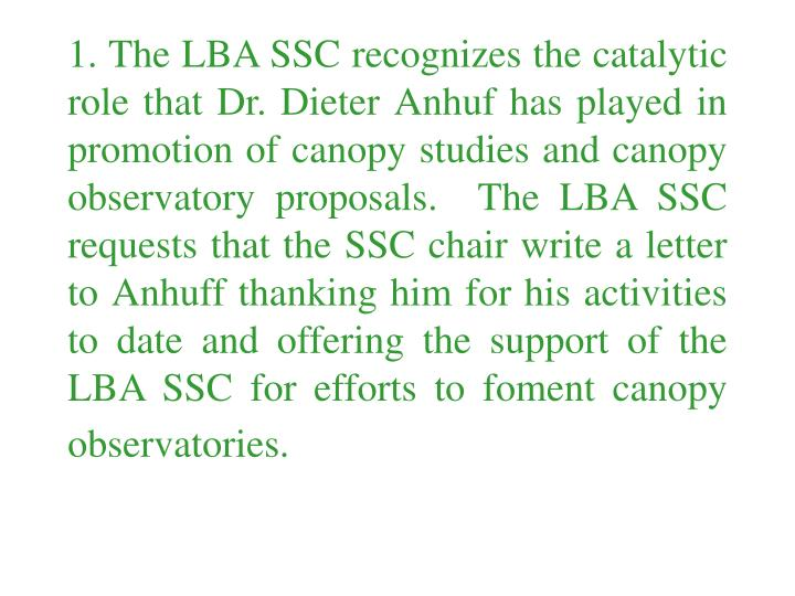 1. The LBA SSC recognizes the catalytic role that Dr. Dieter Anhuf has played in promotion of canopy...