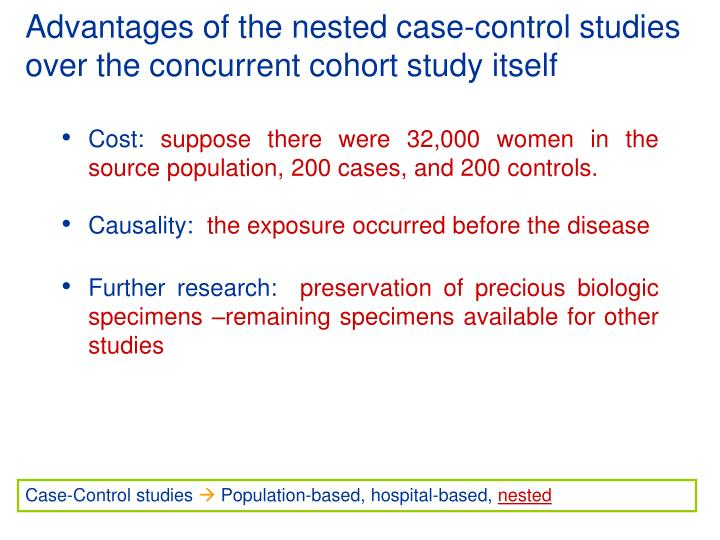 Advantages of the nested case-control studies over the concurrent cohort study itself