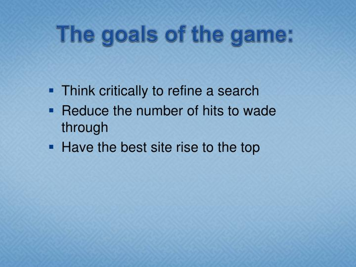 The goals of the game: