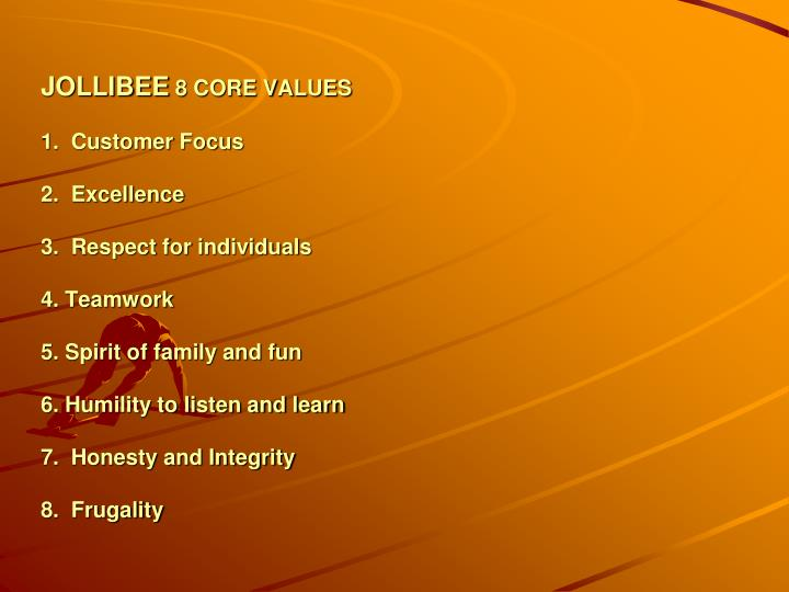 core value of jollibee Jollibee is a company that values family and setting children with superior value their fast growth success is mainly due to being high selective core values.