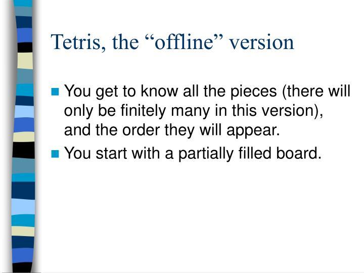 "Tetris, the ""offline"" version"