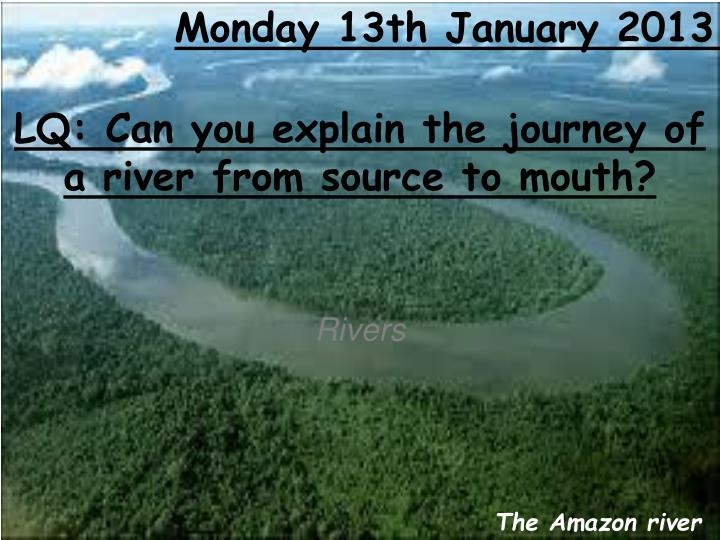 lq can you explain the journey of a river from source to mouth n.