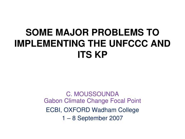 Some major problems to implementing the unfccc and its kp