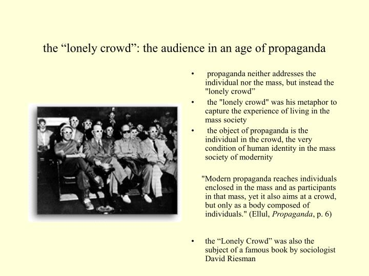 """the """"lonely crowd"""": the audience in an age of propaganda"""