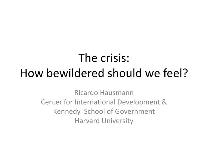 the crisis how bewildered should we feel n.