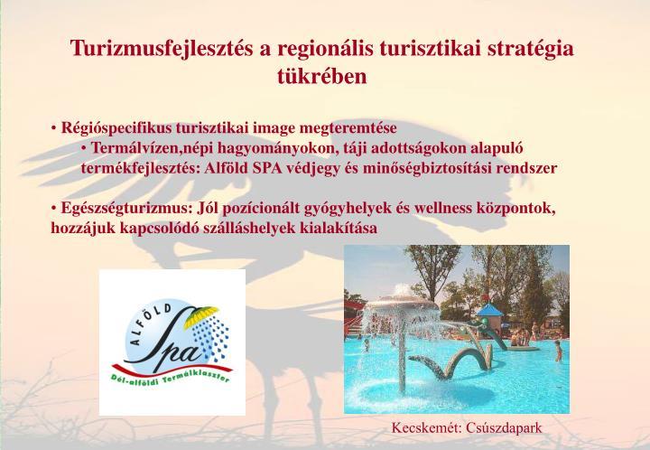 Turizmusfejlesztés a regionális turisztikai stratégia tükrében