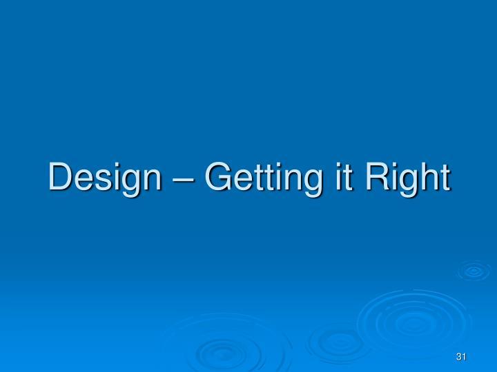 Design – Getting it Right
