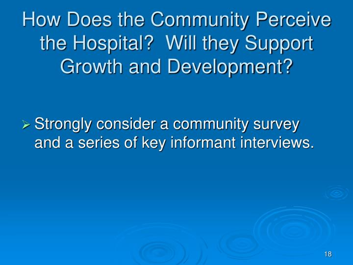 How Does the Community Perceive the Hospital?  Will they Support Growth and Development?