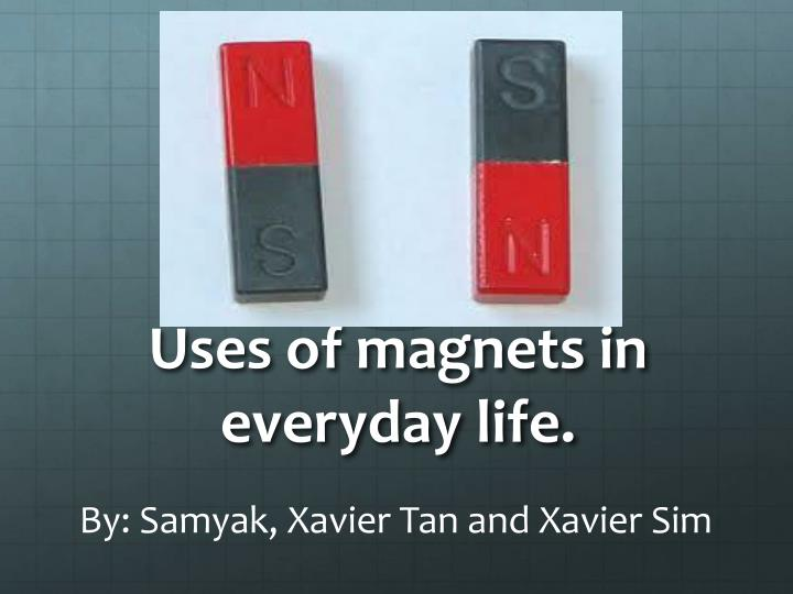 Ppt uses of magnets in everyday life powerpoint for Uses of soil in daily life