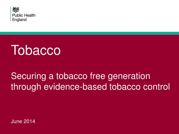 Tobacco securing a tobacco free generation through evidence based tobacco control
