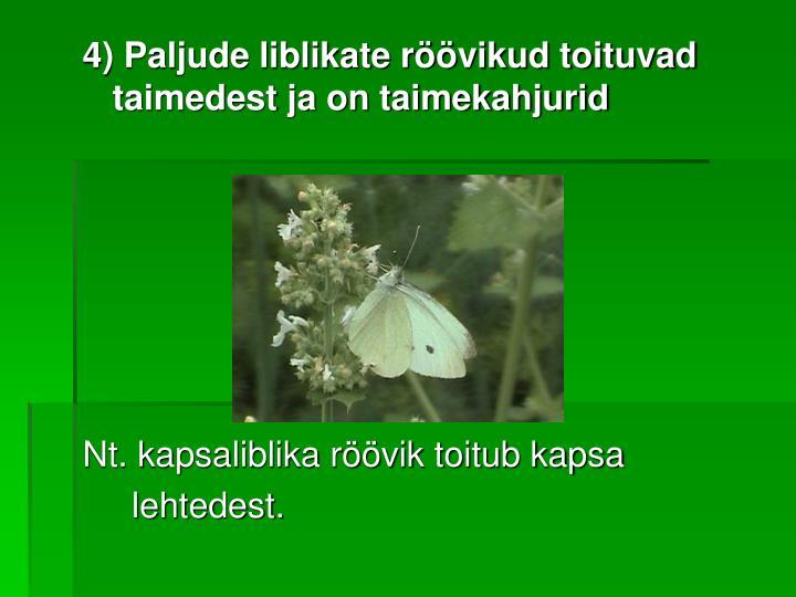 4) Paljude liblikate röövikud toituvad taimedest ja on taimekahjurid