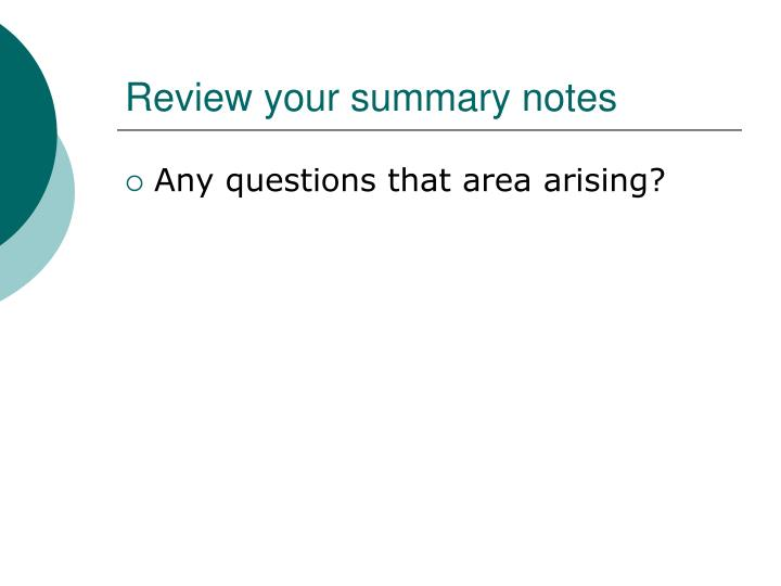 Review your summary notes