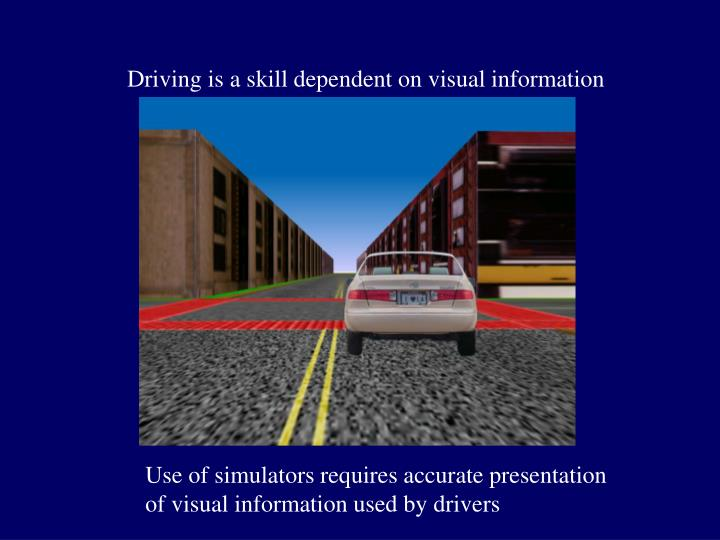 Driving is a skill dependent on visual information