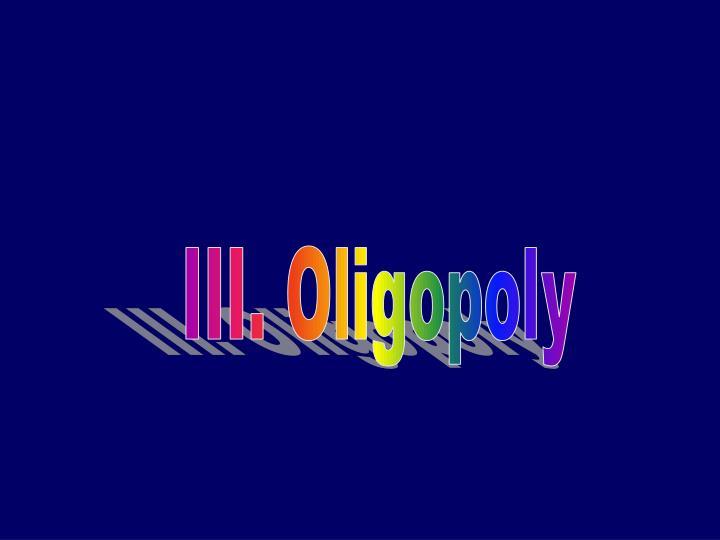 III. Oligopoly