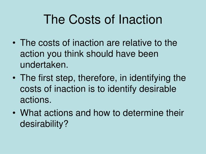 The Costs of Inaction