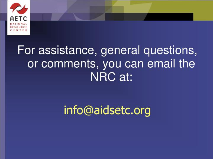 For assistance, general questions, or comments, you can email the NRC at: