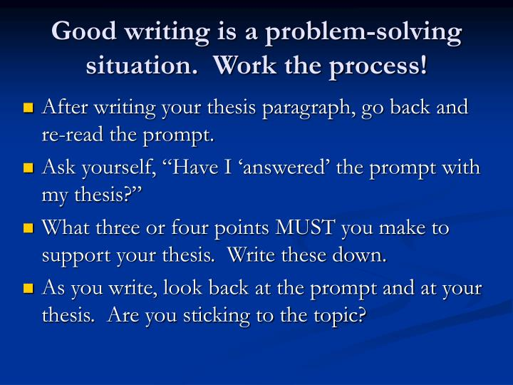 Good writing is a problem-solving situation.  Work the process!