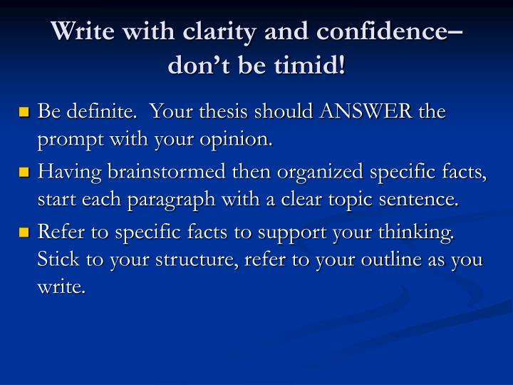 Write with clarity and confidence– don't be timid!