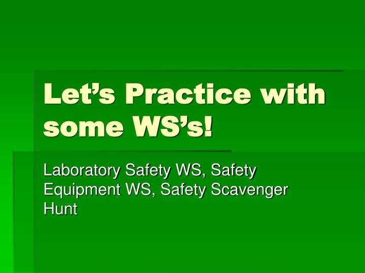 Let's Practice with some WS's!